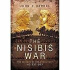 The Nisibis War 337 - 363: The Defence of the Roman East AD 337-363 by John S. Harrel (Hardback, 2016)