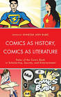 Comics as History, Comics as Literature: Roles of the Comic Book in Scholarship, Society, and Entertainment by Fairleigh Dickinson University Press (Paperback, 2015)