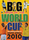The Big Book of the World Cup: The Complete Guide to South Africa 2010 by Clive Batty (Hardback, 2010)
