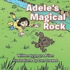 Adele's Magical Rock by Laura Pilon (Paperback, 2013)