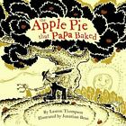 The Apple Pie That Papa Baked by Lauren Thompson (2007, Picture Book)