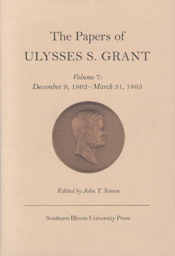 The Papers of Ulysses S. Grant, Volume 7: December 9, 1862 - March 31, 1863, , ,