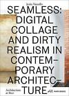 Seamless - Digital Collage and Dirty Realism in Contemporary Architecture by Jesus Vassallo (Hardback)