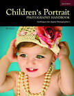 Children's Portrait Photography Handbook: Techniques for Digital Photographers by Bill Hurter (Paperback, 2010)