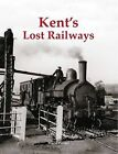 Kent's Lost Railways by Stenlake Publishing (Paperback, 2015)