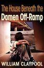 The House Beneath the Damen Off-Ramp by William Claypool (Paperback / softback, 2015)