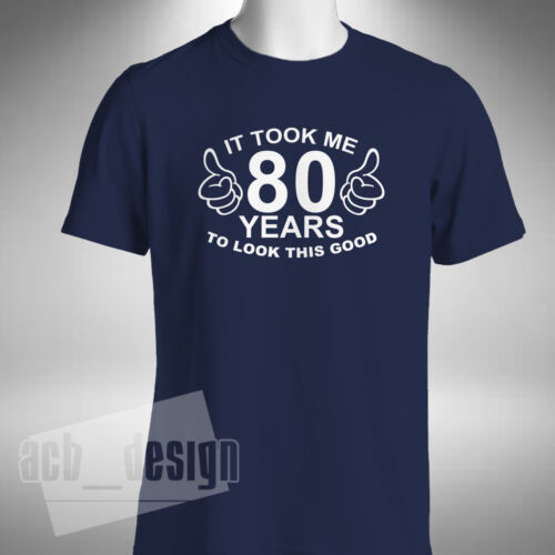 It Took Me 80 Years To Look This Good T-Shirt Funny 80th Birthday Gift Present