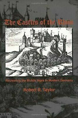 The Castles of the Rhine: Recreating the Middle Ages in Modern Germany, Taylor,