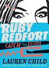 Ruby Redfort: Ruby Redfort Catch Your Death (Book #3) 3 by Lauren Child (2015, Hardcover)