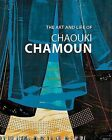 The Art and Life of Chaouki Chamoun by Chaouki Chamoun (Hardback, 2013)