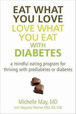 Eat What You Love, Love What You Eat with Diabetes : A Mindful Eating Program for Thriving with Prediabetes or Diabetes by Michelle May (2012, Paperback)