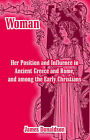 Woman; Her Position and Influence in Ancient Greece and Rome, and Among the Early Christians by James Donaldson (Paperback / softback, 2004)