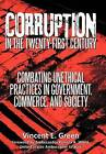 Corruption in the Twenty-First Century: Combating Unethical Practices in Government, Commerce, and Society by Vincent E Green (Hardback, 2013)