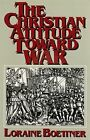 The Christian Attitude toward War by Loraine Boettner (Paperback)