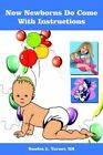 Now Newborns Do Come With Instructions by Sandra L Turner 9781418497514