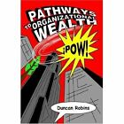 Pathways to Organizational Wealth 9781425714086 by Duncan Robins Paperback