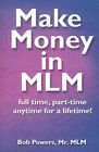 Make Money in MLM: Full Time, Part Time, Anytime for a Lifetime by Bob Powers (Paperback / softback, 2000)