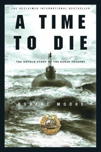A Time to Die: The Untold Story of the Kursk Tragedy-ExLibrary