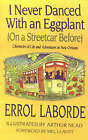 I Never Danced with an Eggplant (on a Streetcar Before): Chronicles of Life and Adventure in New Orleans by Errol Laborde (Paperback, 2000)