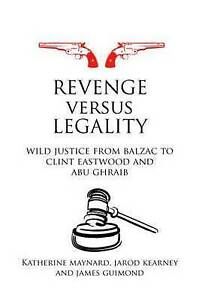 Revenge-versus-Legality-Wild-Justice-from-Balzac-to-Clint-Eastwood-and-Abu-Ghra
