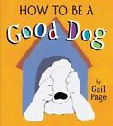 How to Be a Good Dog by Gail Page (2007, Paperback)