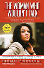 The Woman Who Wouldn't Talk: Why I Refused to Testify Against the Clintons and What I Learned in Jail by Susan McDougal (Paperback, 2003)