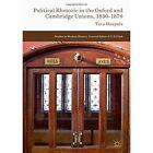Political Rhetoric in the Oxford and Cambridge Unions, 1830-1870 by Taru Haapala (Hardback, 2017)