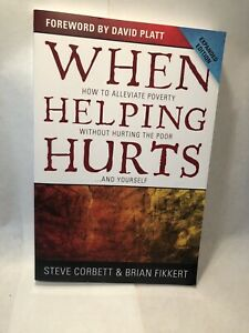 When Helping Hurts How to Alleviate Poverty Expanded Edition Corbett Fikkert