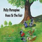 Polly Porcupine Goes To The Fair by Michael S. Bissell (Paperback, 2011)
