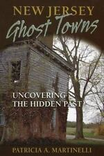 New Jersey Ghost Towns : Uncovering the Hidden Past by Patricia A. Martinelli (2012, Paperback)