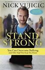 Stand Strong: You Can Overcome Bullying (and Other Stuff That Keeps You Down) by Nick Vujicic (Paperback / softback, 2015)
