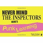 Never Mind the Inspectors: Here's Punk Learning by Tait Coles (Paperback, 2014)