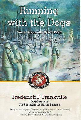 1 of 1 - Running with the Dogs: War in Korea with D/2/7, USMC by Frederick P. Frankville