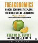 Freakonomics: A Rogue Economist Explores the Hidden Side of Everything by Steven D Levitt, Stephen J Dubner (CD-Audio, 2005)