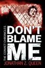 Don't Blame Me The Convict Chronicles 9781434305640 by Jonathan Z. Queen Book