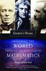 Einstein's Heroes: Imagining the World Through the Language of Mathematics by Robyn Arianrhod (Paperback, 2006)