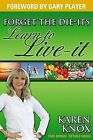 Forget the Die-Its; Learn to Live-It! by Karen Knox (Paperback / softback, 2007)