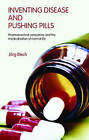 Inventing Disease and Pushing Pills: Pharmaceutical Companies and the Medicalisation of Normal Life by Joerg Blech (Paperback, 2006)