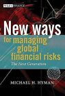 New Ways for Managing Global Financial Risks: The Next Generation by M.H. Hyman (Hardback, 2005)