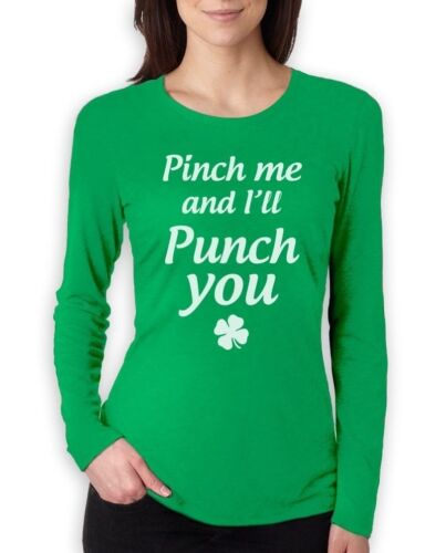 Pinch Me And I/'ll Punch You Women Long Sleeve T-Shirt For St Patrick/'s Day Crew