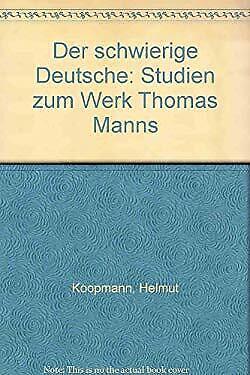 Der Schwierige Deutsche : Studien Zum Werk Thomas Manns by Koopmann, Helmut