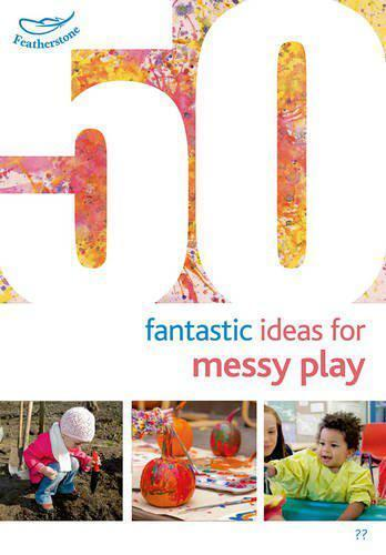 50 Fantastic Ideas for Messy Play by Sally and Phill Featherstone, NEW Book, FRE
