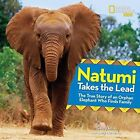 Natumi Takes the Lead: The True Story of an Orphan Elephant Who Finds Family by Gerry Ellis, Amy Novesky (Hardback, 2016)