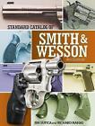 Standard Catalog of Smith & Wesson by Richard Nahas, Jim Supica (Hardback, 2016)