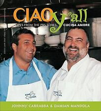Ciao Y'all by Damian Mandola and Johnny Carrabba (2003, Hardcover)