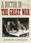 A Doctor in the Great War: Unseen Photographs of Life in the Trenches by President Andrew Davidson (Hardback, 2014)