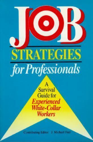 Job Strategies for Professionals : A Survival Guide for Experienced Wh