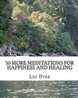 50 More Meditations for Happiness and Healing by Les Dyer (Paperback / softback, 2011)