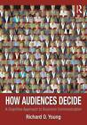 How Audiences Decide: A Cognitive Approach to Business Communication by Richard O. Young (Paperback, 2011)