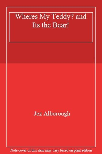 Wheres My Teddy? and Its the Bear! By Jez Alborough